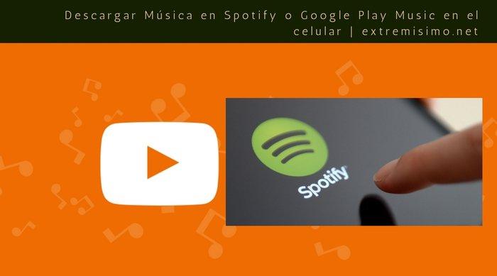 Descargar música Spotify o Google Music al Celular