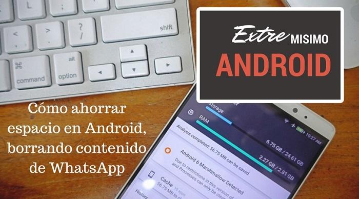 Cómo ahorrar espacio en Android, borrando contenido de WhatsApp