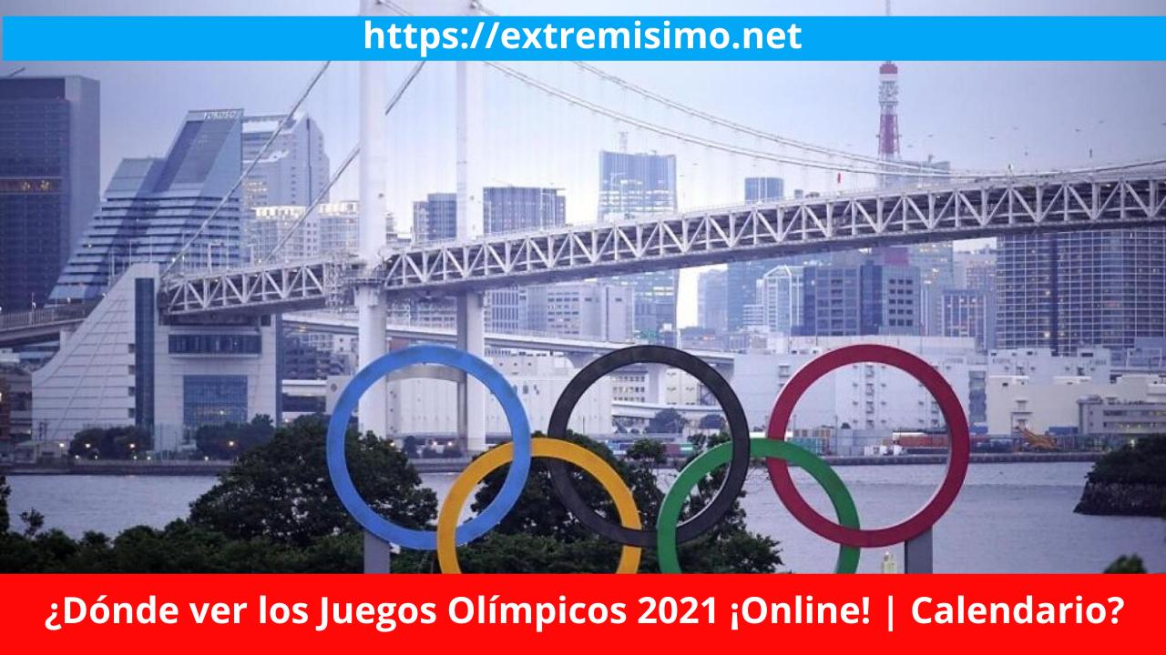¿Dónde ver los Juegos Olímpicos 2021 ¡Online! Calendario