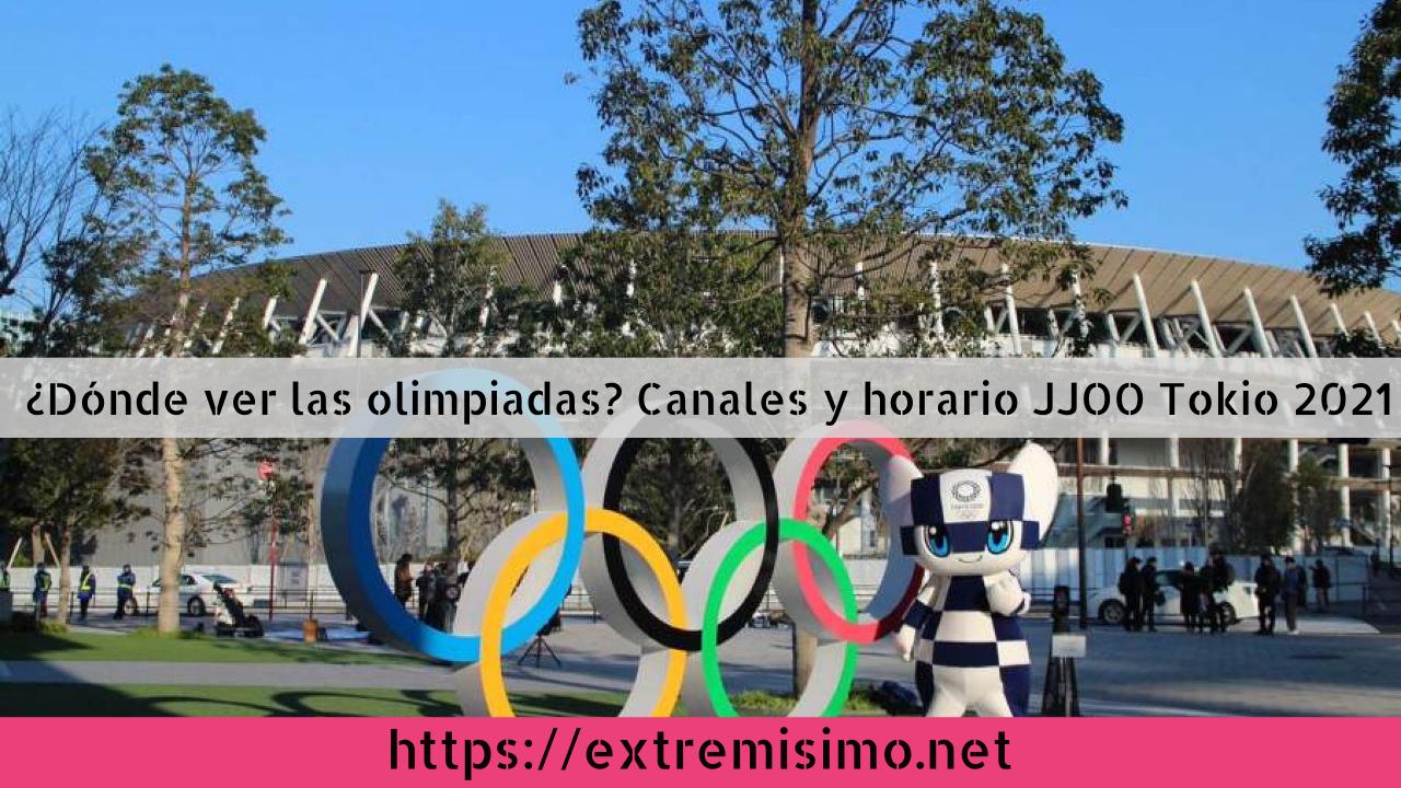 ¿Dónde ver las olimpiadas Canales y horario JJOO Tokio 2021